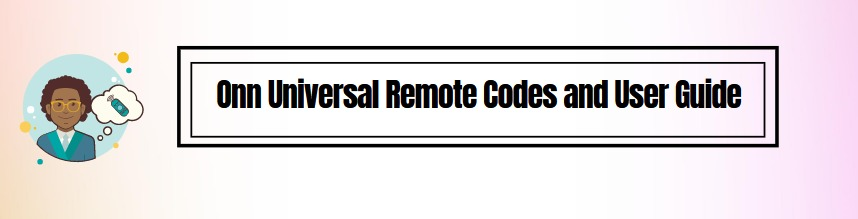 Onn Universal Remote Codes and User Guide | Onn Remote Codes