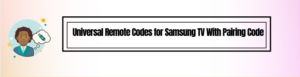 Universal Remote Codes for Samsung TV With Pairing Code