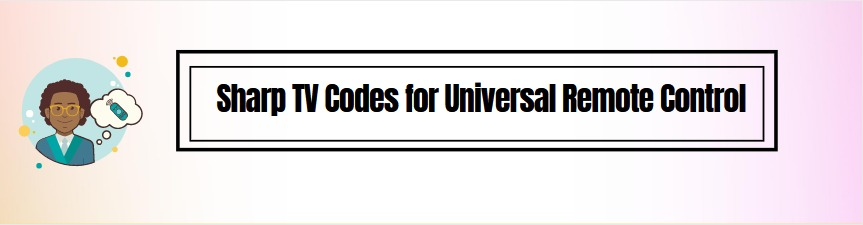 Sharp TV Codes for Universal Remote Control & Setup