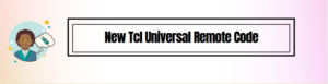 New Tcl Universal Remote Code & Programming Instructions