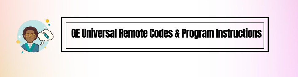How to Get GE Universal Remote Codes & Program Instructions
