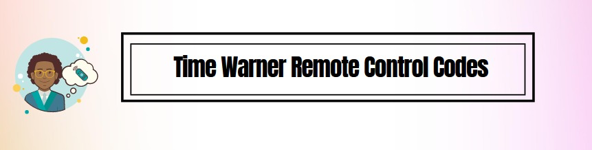 Time Warner Remote Control Codes &Program Time Warner Remote Control