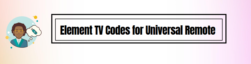 How to Use Element TV Codes for Universal Remote