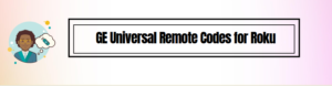 How to Find GE Universal Remote Codes for Roku