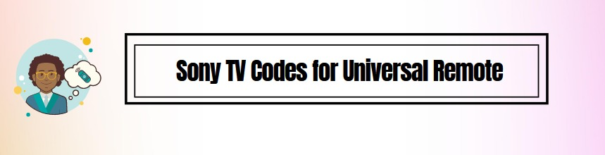 How to Get Sony TV Codes for Universal Remote