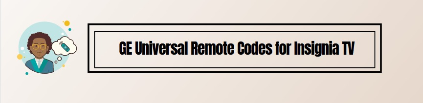 GE Universal Remote Codes for Insignia TV & Programming Instructions