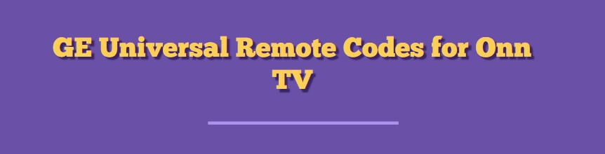 How to Get GE Universal Remote Codes for Onn TV